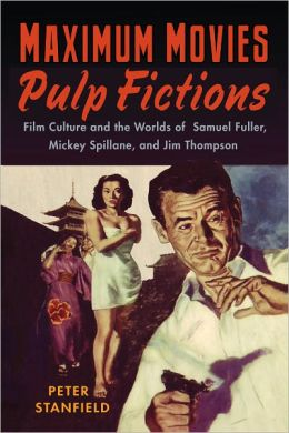 Maximum Movies - Pulp Fictions: Film Culture and the Worlds of Samuel Fuller, Mickey Spillane, and Jim Thompson