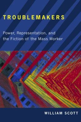 Troublemakers: Power, Representation, and the Fiction of the Mass Worker