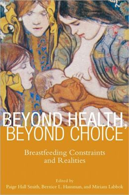 Beyond Health, Beyond Choice: Breastfeeding Constraints and Realities