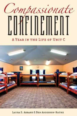 Compassionate Confinement: A Year in the Life of Unit C
