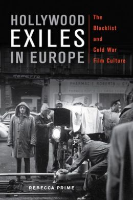 Hollywood Exiles in Europe: The Blacklist and Cold War Film Culture