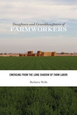 Daughters and Granddaughters of Farmworkers: Emerging from the Long Shadow of Farm Labor