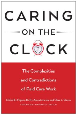Caring on the Clock: The Complexities and Contradictions of Paid Care Work