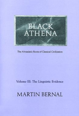 Black Athena: Afroasiatic Roots of Classical Civilization; Volume III: The Linguistic Evidence (PagePerfect NOOK Book)