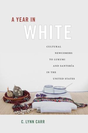A Year in White: Cultural Newcomers to Lukumí and Santería in the United States