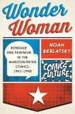 Book Cover Image. Title: Wonder Woman:  Bondage and Feminism in the Marston/Peter Comics, 1941-1948, Author: Noah Berlatsky