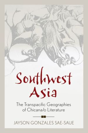 Southwest Asia: The Transpacific Geographies of Chicana/o Literature