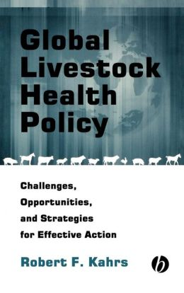 Global Livestock Health Policy: Challenges, Opportunties and Strategies for Effctive Action