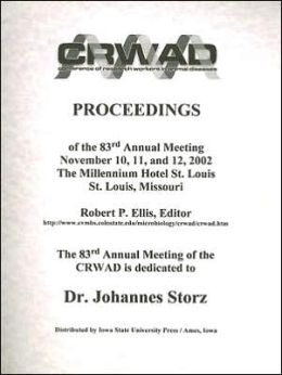 Conference of Research Workers in Animal Diseases: Proceedings of the 83rd Annual Meeting November 10, 11, and 12, 2002 the Millennium Hotel St. Louis, St. Louis, Missouri