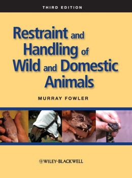 Restraint and Handling of Wild and Domestic Animals