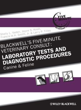 Blackwells Five-Minute Veterinary Consult: Laboratory Tests and Diagnostic Procedures: Canine and Feline