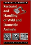 Restraint and Handling of Wild & Domestic Animals
