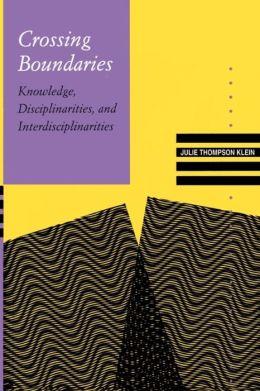 Crossing Boundaries: Knowledge, Disciplinarities, and Interdisciplinarities