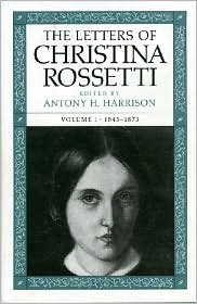 The Letters of Christina Rossetti: Volume 1, 1843-1873