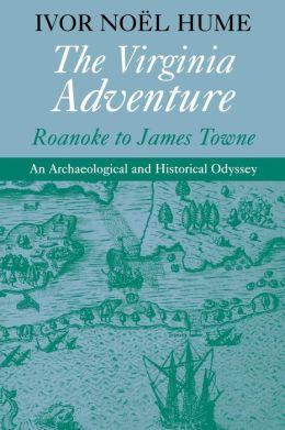 The Virginia Adventure: Roanoke to James Towne, an Archaeological and Historical Odyssey