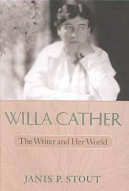 Willa Cather: The Writer and Her World