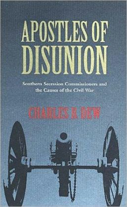 Apostles of Disunion: Southern Secession Commissioners and the Causes of the Civil War