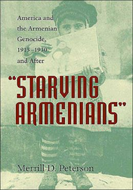 Starving Armenians: America and the Armenian Genocide, 1915-1930 and After