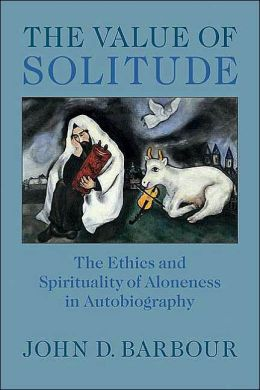 Value of Solitude: The Ethics and Spirituality of Aloneness in Autobiography