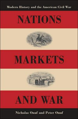 Nations, Markets, and War: Modern History and the American Civil War