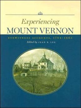 Experiencing Mount Vernon: Eyewitness Accounts, 1784-1865