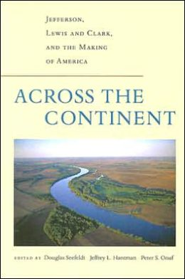 Across the Continent: Jefferson, Lewis and Clark, and the Making of America