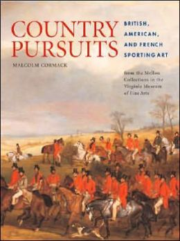 Country Pursuits: British, American, and French Sporting Art from the Mellon Collections in the Virginia Museum of Fine Arts