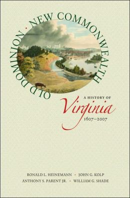 Old Dominion, New Commonwealth: A History of Virginia, 1607-2007