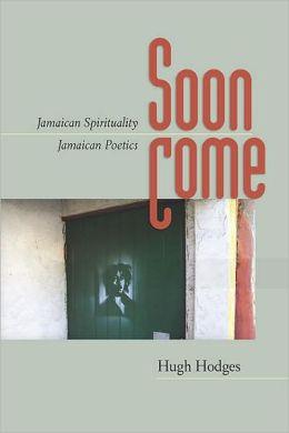 Soon Come: Jamaican Spirituality, Jamaican Poetics