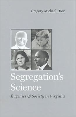 Segregation's Science: Eugenics and Society in Virginia