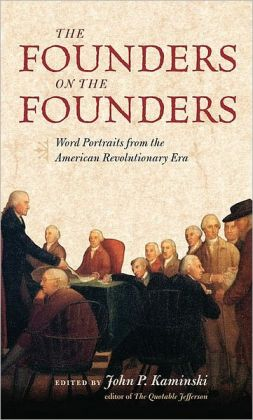 Founders on the Founders: Word Portraits from the American Revolutionary Era