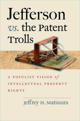 Jefferson vs. the Patent Trolls: A Populist Vision of Intellectual Property Rights