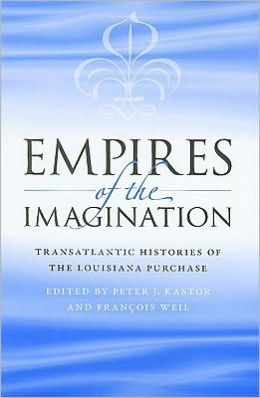 Empires of the Imagination: Transatlantic Histories of the Louisiana Purchase