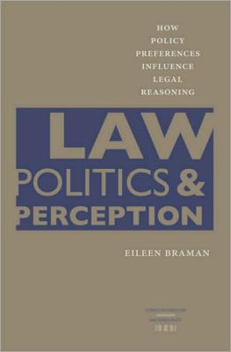 Law, Politics, and Perception: How Policy Preferences Influence Legal Reasoning