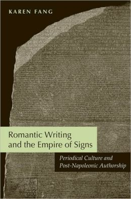 Romantic Writing and the Empire of Signs: Periodical Culture and Post-Napoleonic Authorship
