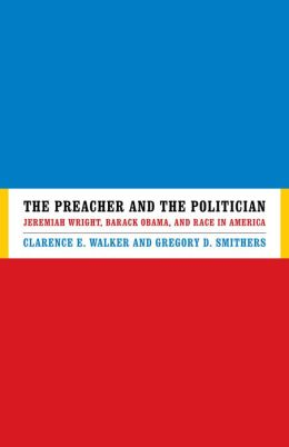 The Preacher and the Politician: Jeremiah Wright, Barack Obama, and Race in America