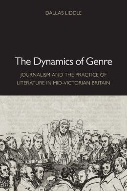The Dynamics of Genre: Journalism and the Practice of Literature in Mid-Victorian Britain