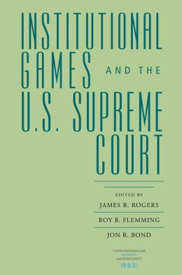 Institutional Games and the U.S. Supreme Court