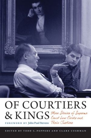 Of Courtiers and Kings: More Stories of Supreme Court Law Clerks and Their Justices