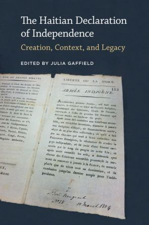 The Haitian Declaration of Independence: Creation, Context, and Legacy