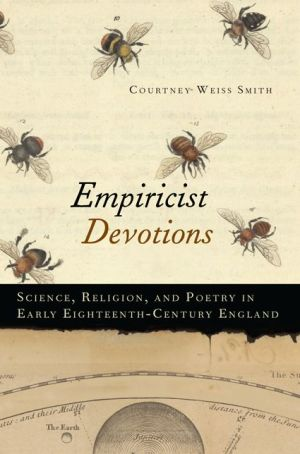 Empiricist Devotions: Science, Religion, and Poetry in Early Eighteenth-Century England