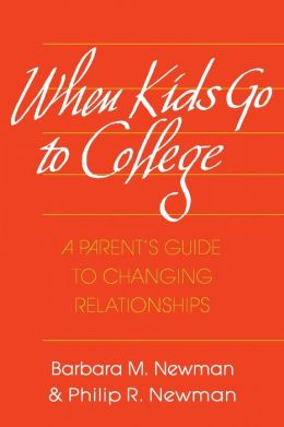 When Kids Go to College: A Parent's Guide to Changing Relationships