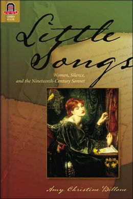 Little Songs: Women, Silence, and the Nineteenth-Century Sonnet