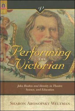 Performing the Victorian: John Ruskin and Identity in Theater, Science, and Education