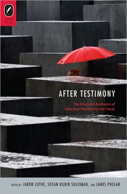After Testimony: :The Ethics and Aesthetics of Holocaust Narrative for the Future