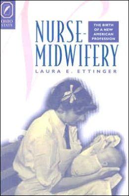 Nurse-Midwifery: The Birth of a New American Profession