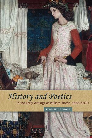 History and Poetics in the Early Writings of William Morris, 1855-1870