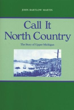 Call It North Country: The Story of Upper Michigan