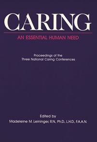 Caring - An Essential Human Need: Proceedings of the Three National Caring Conferences