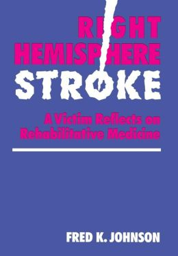 Right Hemisphere Stroke: A Victim Reflects on Rehabilitative Medicine